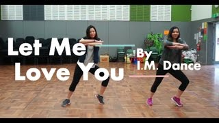 Let Me Love You - DJ Snake Ft Justin Bieber - Dance Choreography