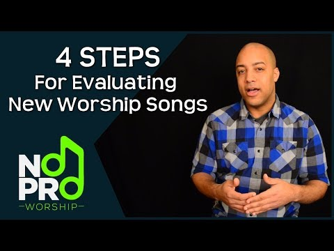 4 Steps for Evaluating New Worship Songs (NoPro Worship Training)