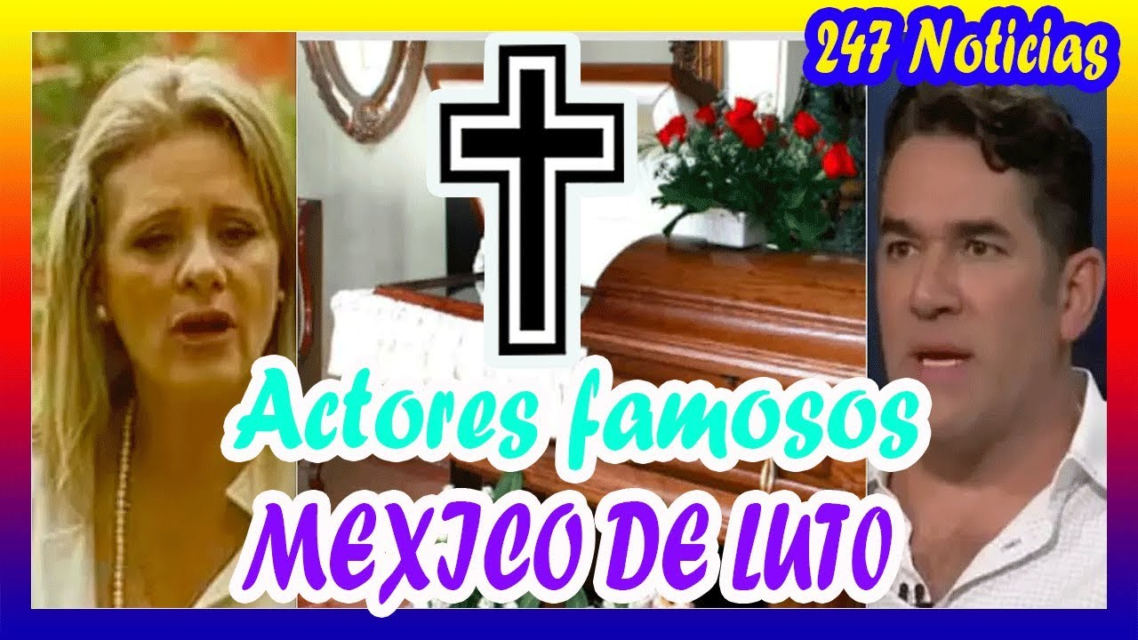 HACE UNAS HORAS | MEXICO DE LUT0 | Famosos actores MU3+RT3 hoy.