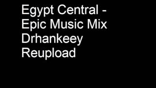Egypt Central - Epic Music Mix - Drhankeey REUPLOAD