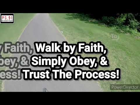 Walk by Faith; Simply Obey & Trust The Process!