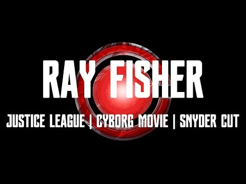RAY FISHER  JUSTICE LEAGUE  CYBORG MOVIE  THE SNYDER CUT