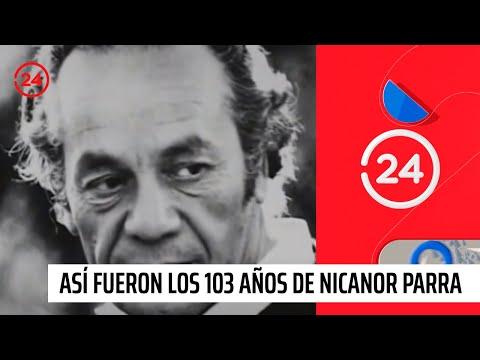 Así fueron los 103 años de Nicanor Parra