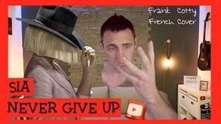 Sia - Never give up (traduction en francais) COVER Frank Cotty