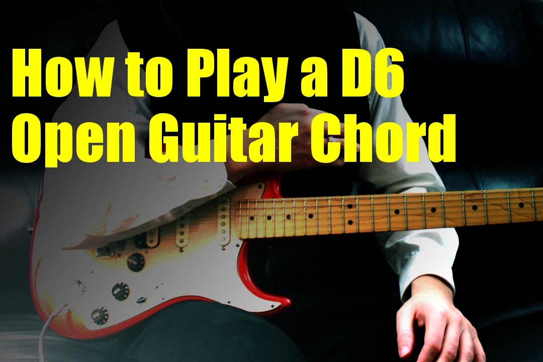 How To Play A D6 Open Guitar Chord Youtube