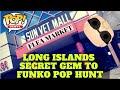 LONG ISLANDS  SECRET GEM TO  FUNKO POP HUNT
