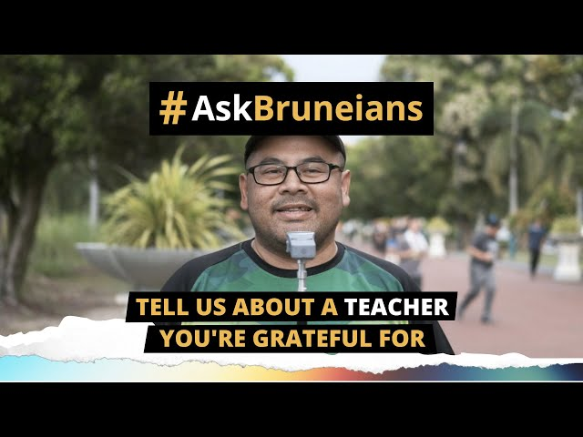 ASK BRUNEIANS: Tell Us About A Teacher You're Grateful For!