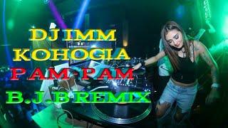 DJ IMM KOHOGIA PAM- PAM BJB REMIX