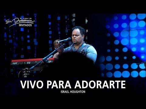 Israel Houghton - Vivo Para Adorarte (To Worship You I Live) - El Lugar De Su Presencia