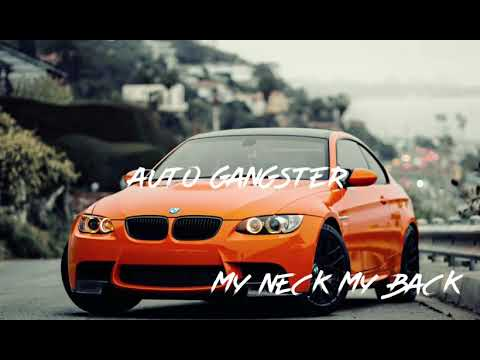 AUTO GANGSTER - MY NECK MY BACK remix 2019