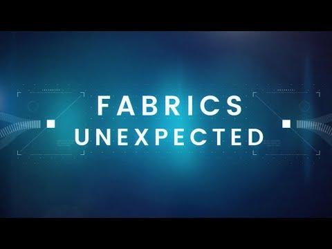 Innovating the World of Textiles -- Fabrics Unexpected