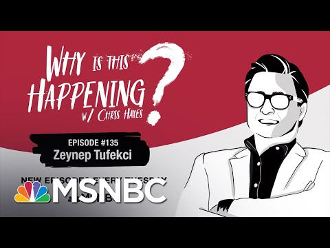 Chris Hayes Podcast With Zeynep Tufekci | Why Is This Happening? - Ep 135 | MSNBC
