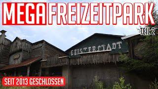 Lost Places | MEGA Freizeitpark - ab in die Western Stadt | Teil 2
