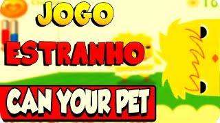 UM DOS JOGOS MAIS ESTRANHOS DA INTERNET CAN YOUR PET