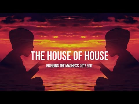 The House Of House (Bringing The Madness 2017 Edit) - Dimitri Vegas & Like Mike vs. Vini Vici