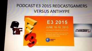 Podcast E3 2015 Red cast gamers versus Antihype