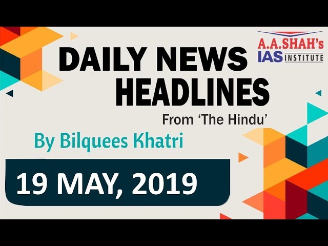 IAS Daily Current Affairs | The Hindu Analysis by Mrs Bilquees Khatri (19 April 2019)