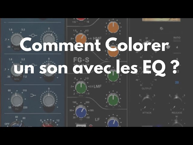 Comment Colorer un son avec les EQ ?- [Mixage en Home Studio]