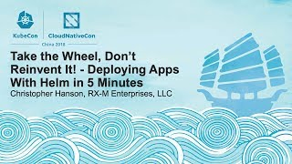 Take the Wheel, Don't Reinvent It! - Deploying Apps With Helm in 5 Minutes - Christopher Hanson