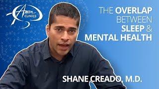 The Overlap Between Sleep & Mental Health - Shane Creado, MD