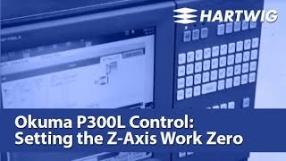 How to Set Z Axis Program Zero - Okuma P300L Control