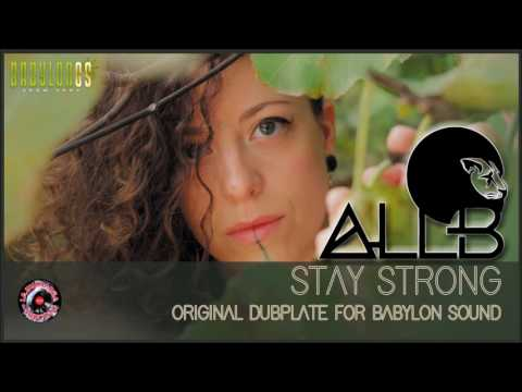 ALL B - STAY STRONG (EXCLUSIVE DUBPLATE FOR BABYLON SOUND)