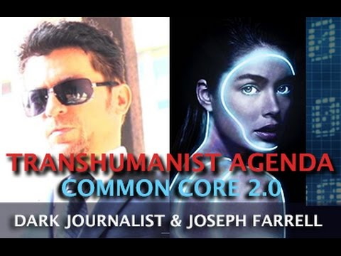 TRANSHUMANIST TAKEOVER: COMMON CORE 2.0 - DARK JOURNALIST & DR. JOSEPH FARRELL