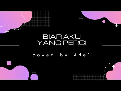 BIAR AKU YANG PERGI - ALDY MALDINI (COVER) By Adelya ^with lyrics