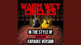 Warm Wet Circles (In the Style of Marillion) (Karaoke Version)