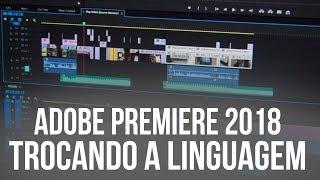 Adobe Premiere Pro CC 2018 - Trocando Linguagem - Português para  Inglês ( Traduzindo )
