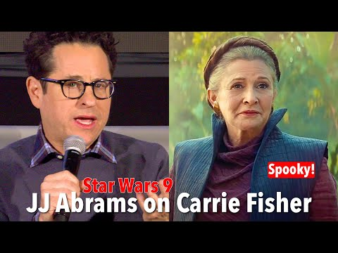 Star Wars 9 JJ Abrams on Carrie Fisher's role and spooky happenings