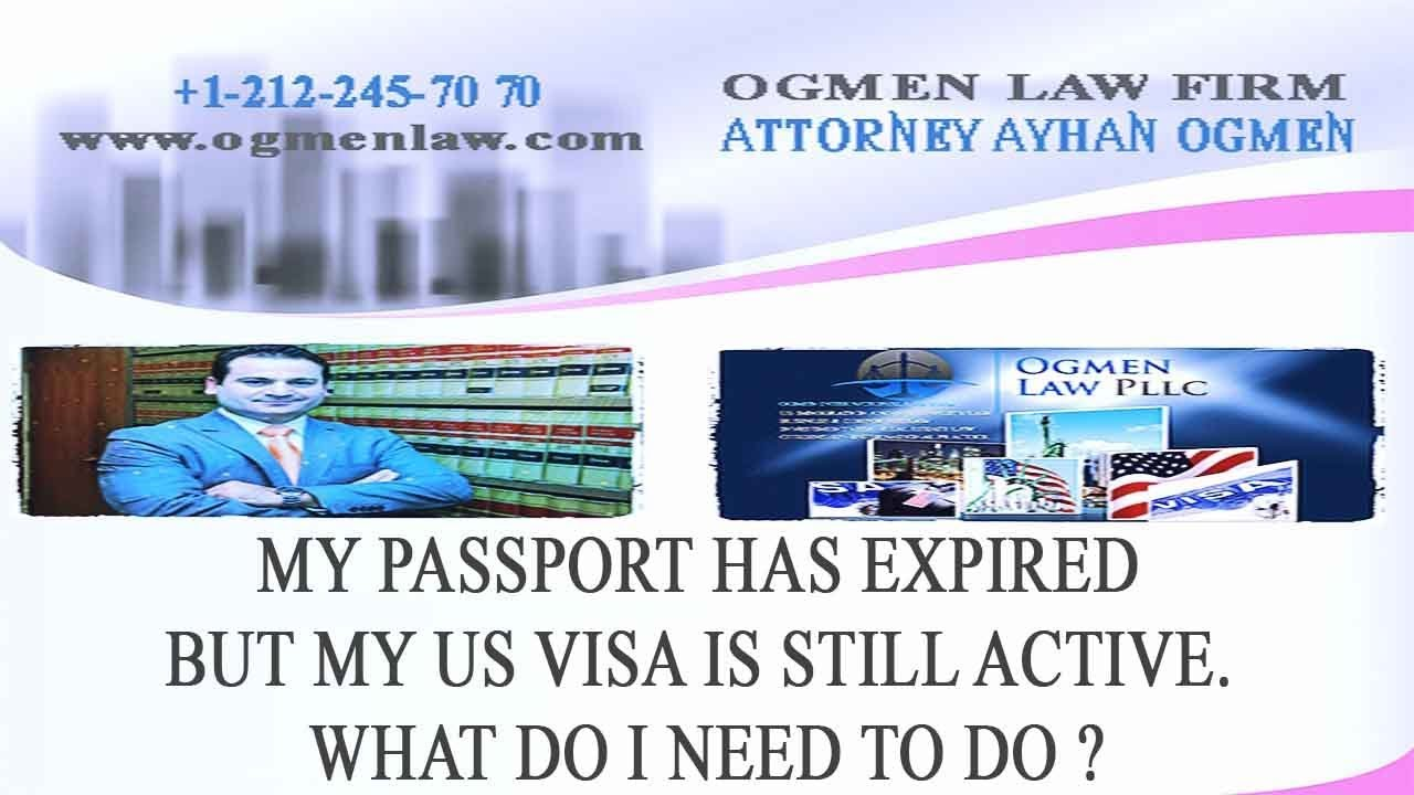 MY PASSPORT HAS EXPIRED BUT MY US VISA IS STILL ACTIVE WHAT DO I NEED TO DO  ?