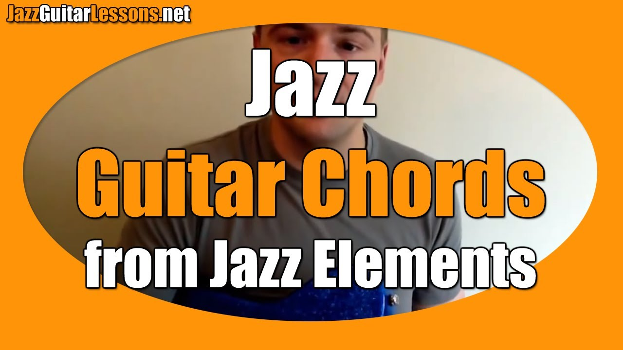Jazz Guitar Elements Jazz Guitar Chords From Part 1 Youtube
