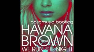 Havana Brown feat. Pitbull - We Run The Night (Base Music Bootleg)