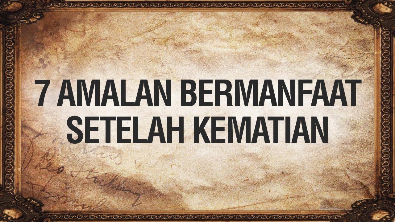 7 Amalan setelah Kematian - Ust. Ahmad Zainuddin