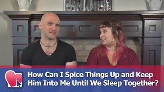 How Can I Spice Things Up and Keep Him Into Me Until We Sleep Together? - by Mike Fiore
