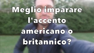 Meglio imparare l'accento americano o britannico?