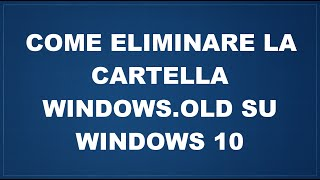 Come eliminare la cartella Windows.old su Windows 10 in modo permanente
