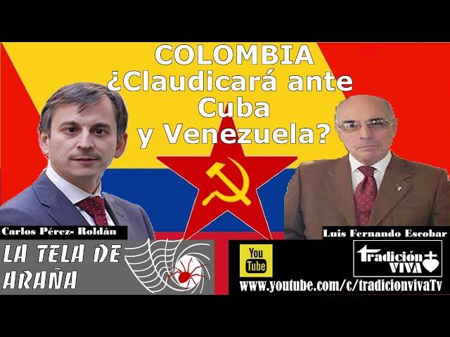 Colombia ¿claudicará ante CUBA y VENEZUELA? Entrevista a Luis Fernando Escobar