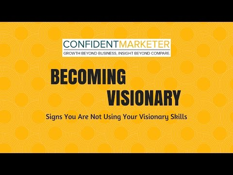Becoming Visionary - Signs You Are Not Using Your Visionary Skills