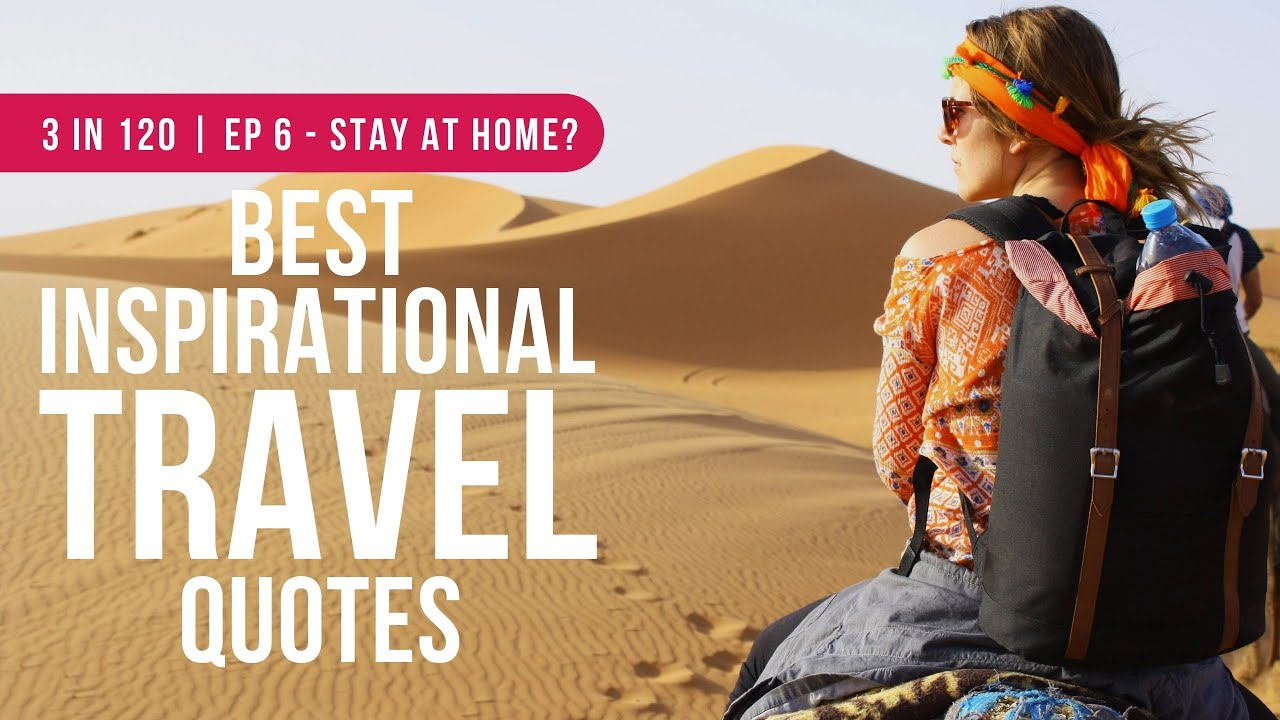 The Best Travel Video Quotes To Inspire Travel And Adventure | 3 in 120 | Ep 6 - Stay At Home?