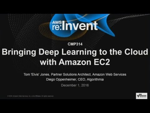 AWS re:Invent 2016: Bringing Deep Learning to the Cloud with Amazon EC2 (CMP314)