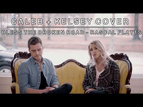 Bless the Broken Road (by Rascal Flatts)| Caleb and Kelsey Cover