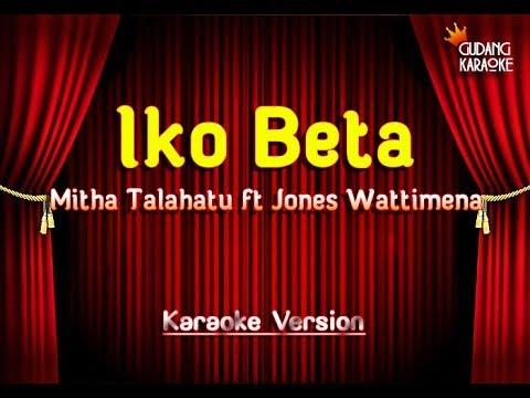 Mitha Talahatu ft Jones Wattimena - Iko Beta Karaoke