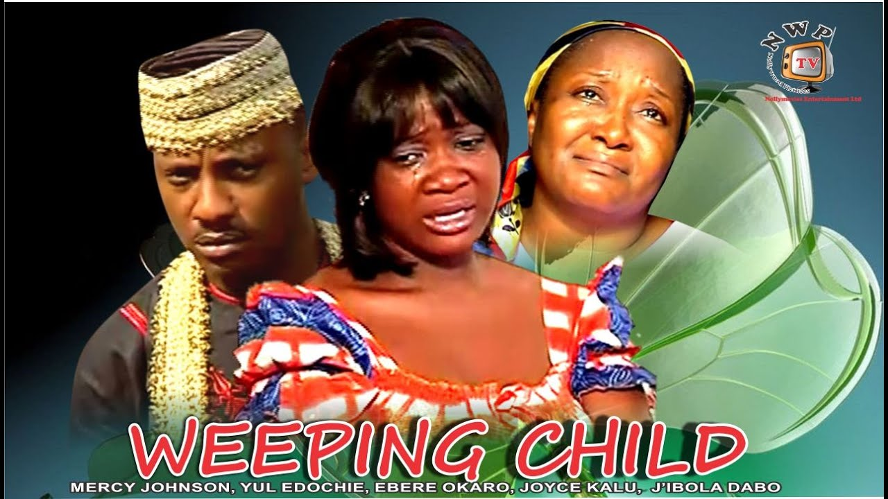 Download Weeping Child   - Nigerian Nollywood Movie