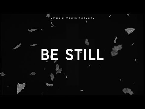 Be Still Lyrics ~ Hillsong Worship