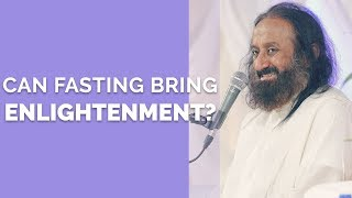 Is Fasting Related to Enlightenment? | Gurudev Sri Sri Ravi Shankar | Art of Living