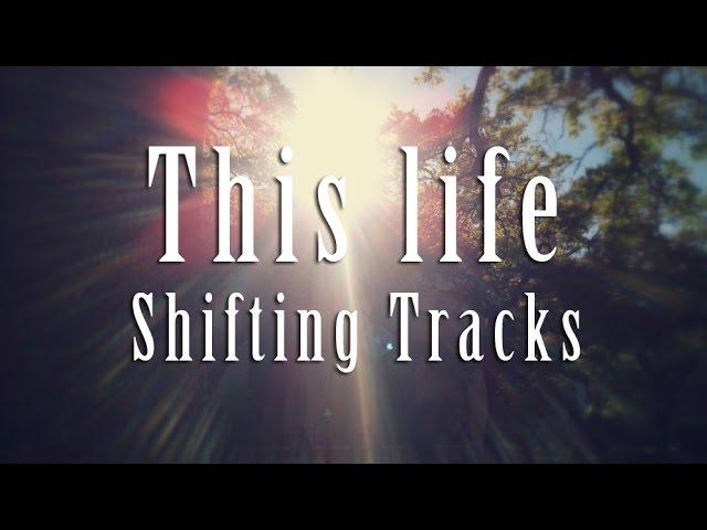 This Life by Shifting Tracks (Lyrics)