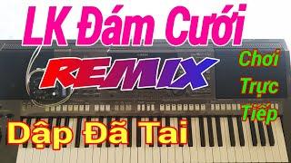 Nhạc Đám Cưới Remix CỰC SÔI ĐỘNG, Chơi Đàn Trực Tiếp #5 - Nhạc Sống Sình Sen