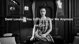 Demi Lovato - You Don't Do It For Me Anymore مترجمة
